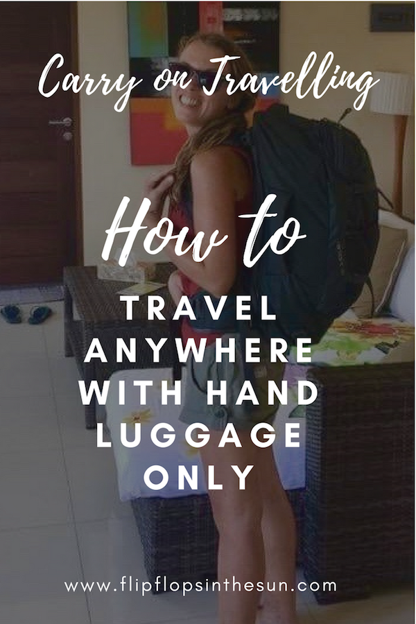 Carry On Travelling - How to Travel anywhere with hand luggage only - Flipflops in the Sun